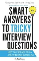 Yeung, Rob - Smart Answers to Tricky Interview Questions: How to Prepare for a Job-Winning Interview - 9781472119018 - V9781472119018