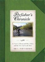 Patterson, Neil - Flyfisher's Chronicle: In Search of Trout and Other Fishes and the Flies That Catch Them - 9781472119162 - V9781472119162