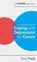 Frais, Tony - An Introduction to Coping with Depression for Carers - 9781472119339 - V9781472119339