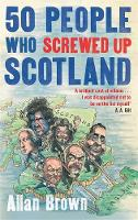 Brown, Allan - 50 People Who Screwed Up Scotland - 9781472119629 - V9781472119629