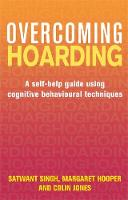 Singh, Satwant, Hooper, Margaret, Jones, Colin - Overcoming Hoarding: A Self-Help Guide Using Cognitive Behavioural Techniques - 9781472120052 - V9781472120052