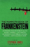 Jones, Stephen - The Mammoth Book of Frankenstein: 25 Monster Tales by Robert Bloch, Ramsey Campbell, Paul J. McCauley, Lisa Morton, Kim Newman, Mary W. Shelley and Many More - 9781472120168 - V9781472120168