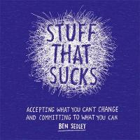 Sedley, Ben - Stuff That Sucks: Accepting What You Can't Change and Committing to What You Can - 9781472120533 - V9781472120533