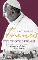 Burns, Jimmy - Francis: Pope of Good Promise: From Argentina's Bergoglio to the World's Francis - 9781472122063 - V9781472122063