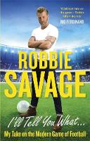 Savage, Robbie - I'll Tell You What... - 9781472123190 - KEX0278118