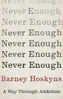 Hoskyns, Barney - Never Enough: A Way Through Addiction - 9781472125521 - V9781472125521