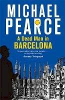 Pearce, Michael - A Dead Man in Barcelona - 9781472126092 - V9781472126092