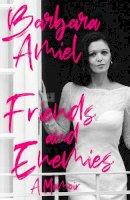 Amiel, Barbara - Friends and Enemies: A Memoir - 9781472134202 - 9781472134202