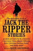 Jakubowski, Maxim - The Mammoth Book of Jack the Ripper Stories: 40 Dark New Tales by Martin Edwards, Michael Gregorio, Alex Howard, Barbara Nadel, Steve Rasnic Tem and Many More - 9781472135841 - KEX0278130
