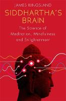 Kingsland, James - Siddhartha's Brain: The Science of Meditation, Mindfulness and Enlightenment - 9781472136367 - V9781472136367
