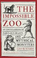 Ruickbie, Leo - The Impossible Zoo: An Encyclopedia of Fabulous Beasts and Mythical Monsters - 9781472136442 - V9781472136442