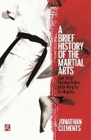 Clements, Jonathan - A Brief History of the Martial Arts: East Asian Fighting Styles, from Kung Fu to Ninjutsu (Brief Histories) - 9781472136466 - V9781472136466