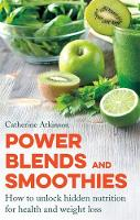 Atkinson, Catherine - Power Blends and Smoothies: How to Unlock Hidden Nutrition for Weight Loss and Health - 9781472136565 - V9781472136565