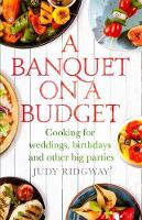 Ridgway, Judy - A Banquet on a Budget: Cooking for weddings, birthdays and other big parties - 9781472136589 - V9781472136589