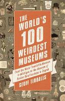 Tibballs, Geoff - The World's 100 Weirdest Museums: From the Moist Towelette Museum in Michigan to the Museum of Broken Relationships in Zagreb - 9781472136954 - V9781472136954