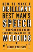 Khan-Panni, Phillip - How To Make a Brilliant Best Man's Speech - 9781472137043 - V9781472137043