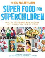 Noakes, Tim, Proudfoot, Jonno, Surtees, Bridget - Super Food for Superchildren: Delicious, low-sugar recipes for healthy, happy children, from toddlers to teens - 9781472137265 - V9781472137265
