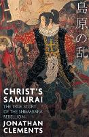 Clements, Jonathan - Christ's Samurai: The True Story of the Shimabara Rebellion - 9781472137418 - V9781472137418