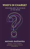 Gazzaniga, Michael - Who's in Charge?: Free Will and the Science of the Brain - 9781472137524 - V9781472137524