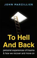 Marzillier, John S. - To Hell and Back: Personal Experiences of Trauma and How We Recover and Move on - 9781472137531 - V9781472137531
