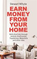 Whyte, Stewart - Earn Money From Your Home: With short lets through Airbnb, Onefinestay, TripAdvisor, Misterbnb and other sites - 9781472137739 - V9781472137739
