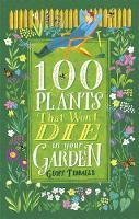 Tibballs, Geoff - 100 Plants That Won't Die in Your Garden - 9781472138019 - V9781472138019