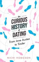 Hodgson, Nichi - The Curious History of Dating: From Jane Austen to Tinder - 9781472138064 - V9781472138064