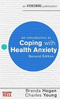 Hogan, Brenda, Young, Charles - An Introduction to Coping with Health Anxiety - 9781472138514 - V9781472138514