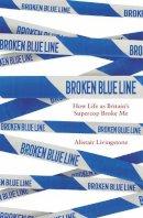 Livingstone, Alistair - Broken Blue Line: How Life as Britain's Supercop Broke Me - 9781472144768 - V9781472144768
