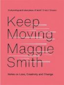 Smith, Maggie - Keep Moving: Notes on Loss, Creativity, and Change - 9781472155986 - 9781472155986