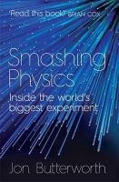 Butterworth, Jon - Smashing Physics - 9781472210333 - V9781472210333