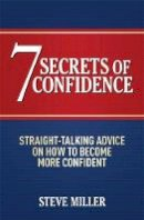 Miller, Steve - 7 Secrets of Confidence: Straight-talking Advice on How to Become More Confident - 9781472210647 - V9781472210647