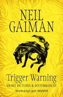 Gaiman, Neil - Trigger Warning: Short Fictions and Disturbances - 9781472217721 - V9781472217721