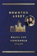 Carnival Productions - The Downton Abbey Rules for Household Staff - 9781472220547 - KSS0007831