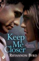 Byrd, Rhyannon - Keep Me Closer - 9781472222404 - V9781472222404