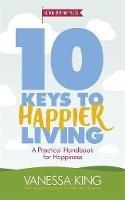 King, Vanessa - 10 Keys to Happier Living - 9781472233424 - V9781472233424