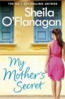 O'Flanagan, Sheila - My Mother's Secret - 9781472233851 - KIN0036088