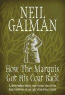 Gaiman, Neil - How the Marquis Got His Coat Back - 9781472235329 - V9781472235329