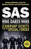 Middleton, Anthony, Fox, Jason, Ollerton, Matthew, Maclachlan, Colin - SAS: Who Dares Wins: Leadership Secrets from the Special Forces - 9781472240736 - V9781472240736
