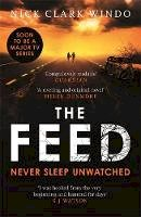 Windo, Nick Clark - The Feed: A chilling, dystopian page-turner with a twist that will make your head explode - 9781472241917 - V9781472241917