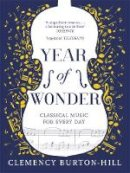 Burton-Hill, Clemency - YEAR OF WONDER: Classical Music for Every Day - 9781472252302 - V9781472252302