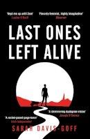 Davis-Goff, Sarah - Last Ones Left Alive: The 'fiercely feminist, highly imaginative debut' - Observer - 9781472255235 - 9781472255235