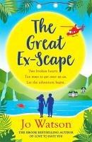 Watson, Jo - The Great Ex-Scape: The riotous new romantic comedy from the author of Love to Hate You - 9781472257765 - V9781472257765
