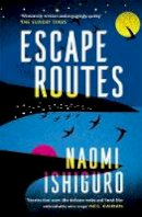 Ishiguro, Naomi - Escape Routes: 'Winsomely written and engagingly quirky' The Sunday Times - 9781472264862 - 9781472264862