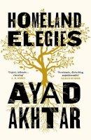 Akhtar, Ayad - Homeland Elegies: 'Passionate, disturbing, unputdownable' Salman Rushdie (Planet Omar) - 9781472276872 - 9781472276872