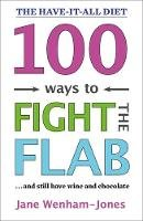 Wenham-Jones, Jane - 100 Ways to Fight the Flab: The Have-it-all Diet - 9781472280312 - V9781472280312