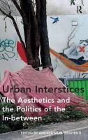 Andrea Mubi Brighenti - Urban Interstices: The Aesthetics and the Politics of the In-between - 9781472410016 - V9781472410016