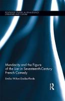 Wilton-Godberfforde, Emilia - Mendacity and the Figure of the Liar in Seventeenth-Century French Comedy (Routledge Studies in Renaissance Literature and Culture) - 9781472413581 - V9781472413581