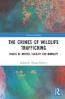 Sollund, Ragnhild Aslaug - The Crimes of Wildlife Trafficking: Issues of Justice, Legality and Morality (Green Criminology) - 9781472417749 - V9781472417749