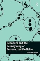 Tutton, Richard - Genomics and the Reimagining of Personalized Medicine - 9781472422569 - V9781472422569